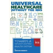 Universal Healthcare without the NHS: Towards a Patient-Centred Health System - eBook