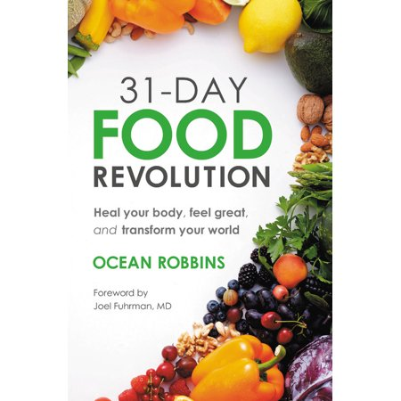 31-Day Food Revolution : Heal Your Body, Feel Great, and Transform Your