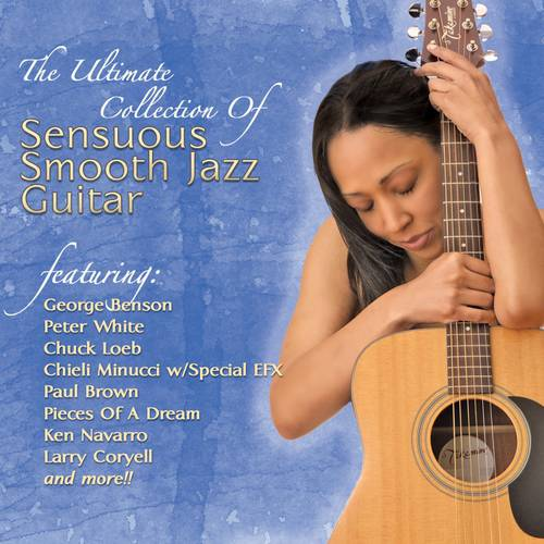 The Ultimate Collection Of Sensuous Smooth Jazz Guitar