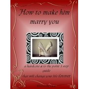 How to make him marry you - eBook