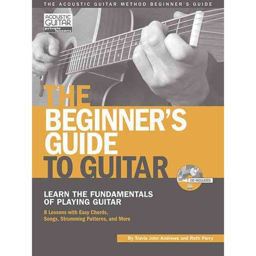 The Beginner's Guide to Guitar: Learn the Fundamentals of Playing Guitar