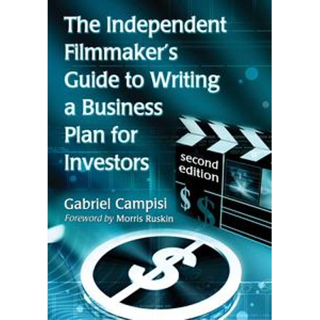 The Independent Filmmaker's Guide to Writing a Business Plan for Investors, 2d ed. - (The Independent Adviser For Vanguard Investors Reviews)