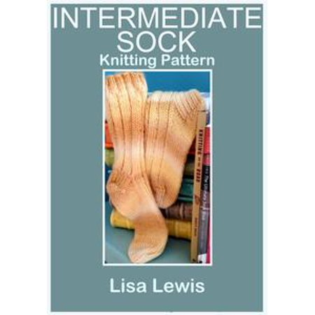 Easy Sock Knitting Patterns - Intermediate Sock: Knitting Pattern - eBook
