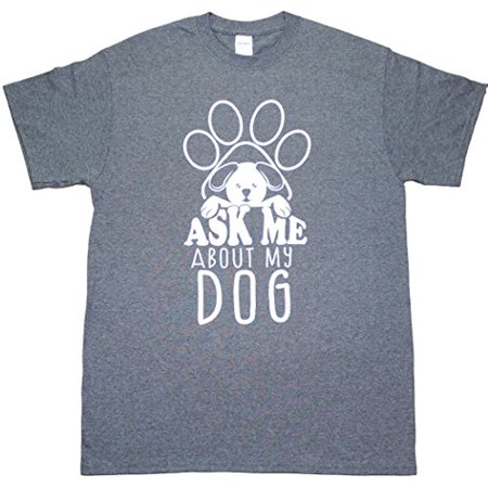 Ask Me About My Dog Funny Mens Adult T-shirt Heather Black (Medium)