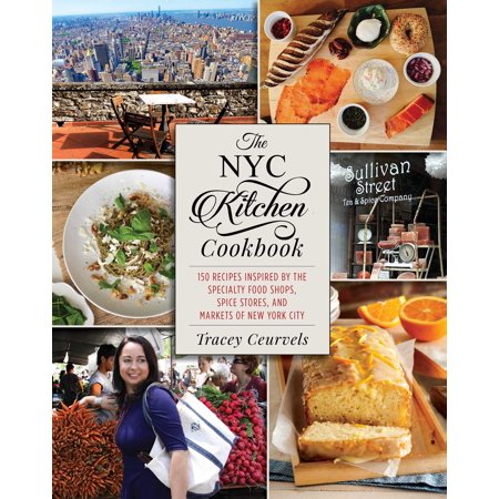 The NYC Kitchen Cookbook : 150 Recipes Inspired by the Specialty Food Shops, Spice Stores, and Markets of New York City - Kids Specialty Stores