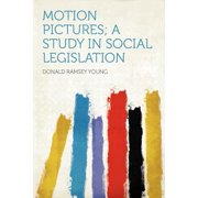 Motion Pictures; A Study in Social Legislation
