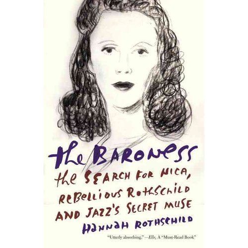 The Baroness: The Search for Nica, the Rebellious Rothschild and Jazz's Secret Muse
