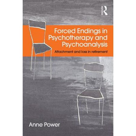 Forced Endings in Psychotherapy and Psychoanalysis : Attachment and Loss in Retirement
