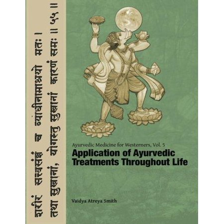 Ayurvedic Medicine for Westerners: Application of Ayurvedic Treatments Throughout Life (Ayurvedic Medicine)