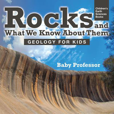 Rocks and What We Know about Them - Geology for Kids Children's Earth Sciences