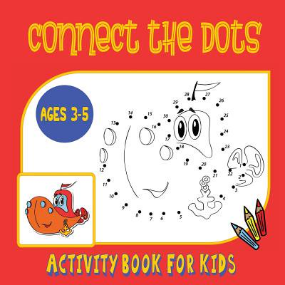 Connect the Dots Activity Book for Kids Ages 3 to 5 : Trace Then Color! a Combination Dot to Dot Activity Book and Coloring Book for Preschoolers and Kindergarten Age Children (Halloween Art For Kindergarten)