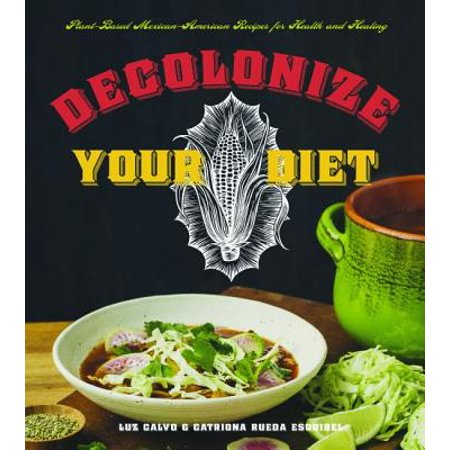 Decolonize Your Diet : Plant-Based Mexican-American Recipes for Health and Healing - Halloween Based Recipes
