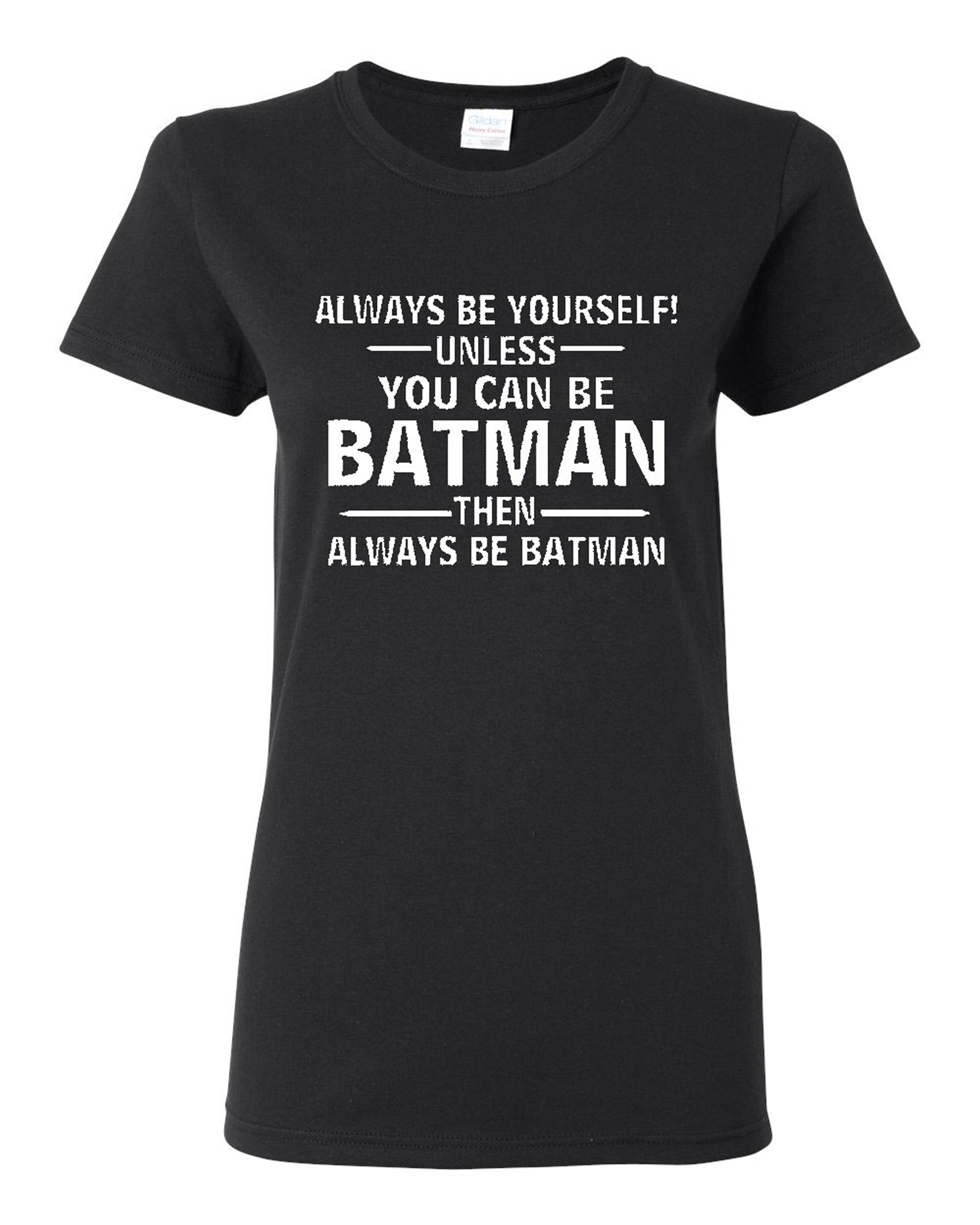 Ladies Always Be Yourself Unless You Can Be Batman T-Shirt Tee