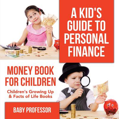A Kid's Guide to Personal Finance - Money Book for Children Children's Growing Up & Facts of Life