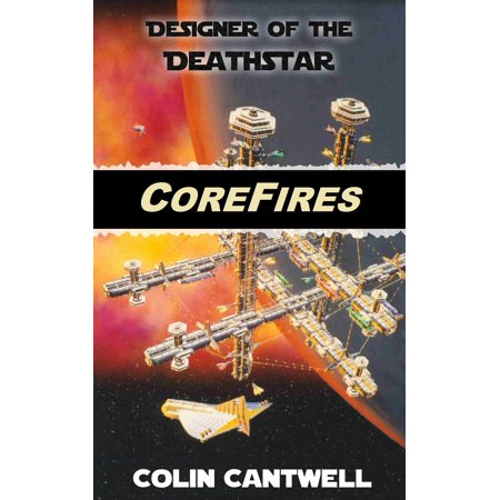 CoreFires: From Death Star Designer Colin Cantwell - eBook