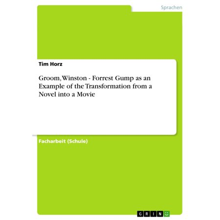 Groom, Winston - Forrest Gump as an Example of the Transformation from a Novel into a Movie - eBook