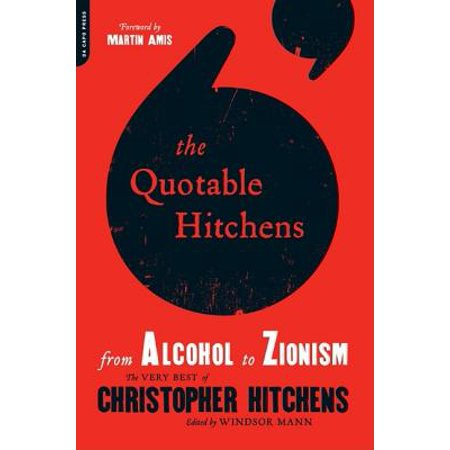 The Quotable Hitchens : From Alcohol to Zionism--The Very Best of Christopher (Best Alcohol For Men)