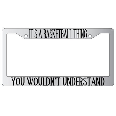 It's A Basketball Thing You Wouldn't Understand Chrome Plastic License Plate