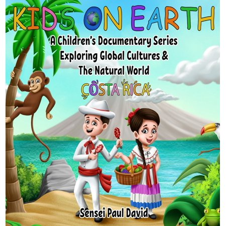 Kids on Earth: Kids On Earth: A Children's Documentary Series Exploring Global Cultures and The Natural World: Costa Rica (Hardcover)