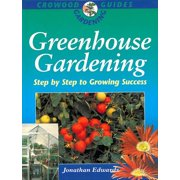Greenhouse Gardening : Step by Step to Growing Success