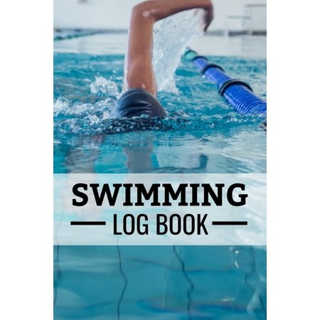 """Swimming Log Book: Keep Track of Your Trainings & Personal Records - 136 Pages (6""""X9"""") - Gift for Swimmers (Paperback)"""