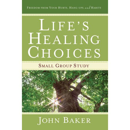 Life's Healing Choices Small Group Study : Freedom from Your Hurts, Hang-ups, and