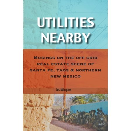 Utilities Nearby : Musings on the Off Grid Real Estate Scene of Santa Fe, Taos & Northern New (Spectrum Nearby)