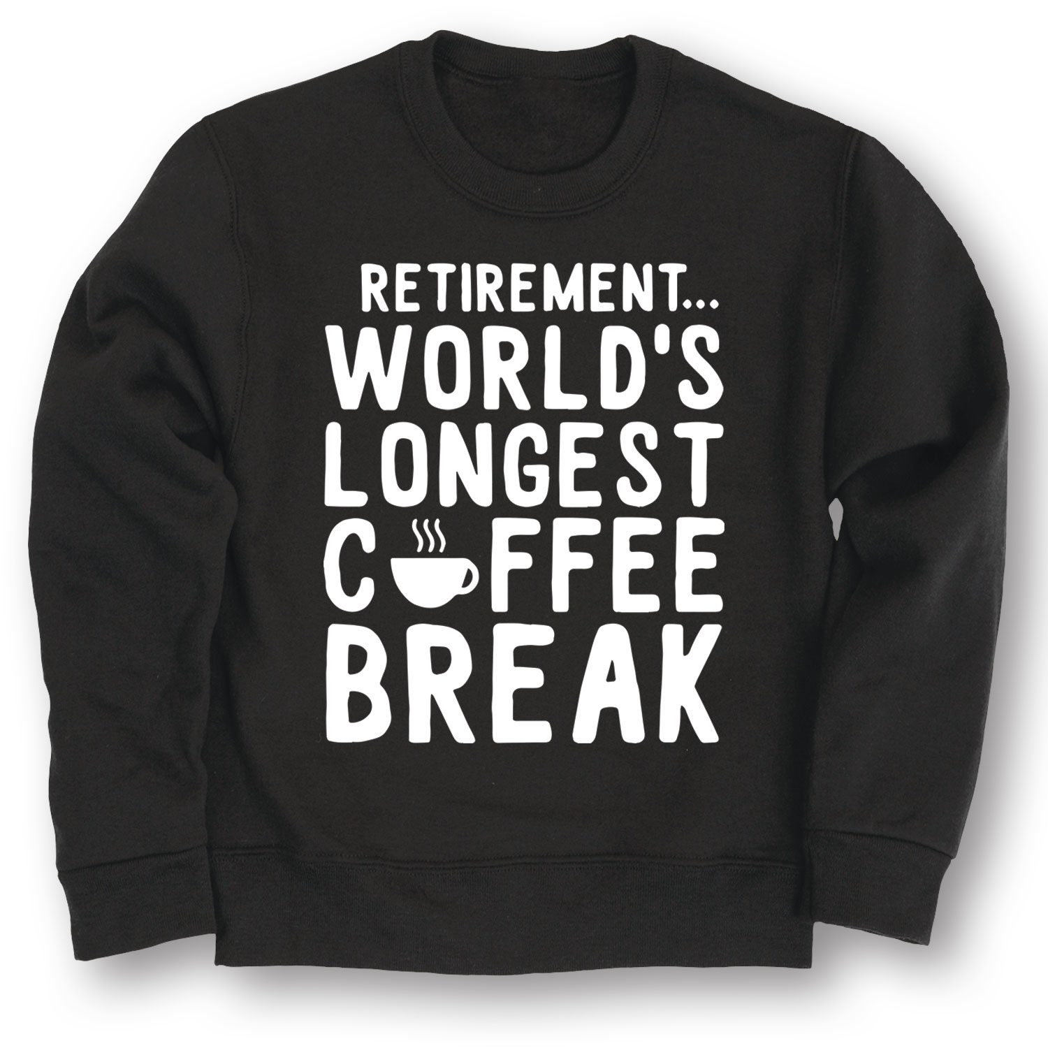 Retirement Worlds Longest Coffee Break-ADULT CREW FLEECE
