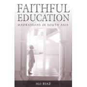 Faithful Education : Madrassahs in South Asia