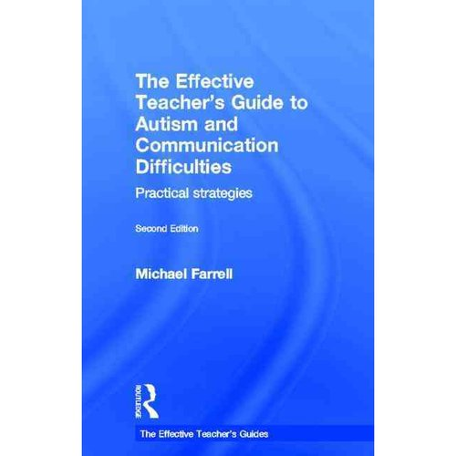 The Effective Teacher's Guide to Autism and Communication Difficulties: Practical Strategies