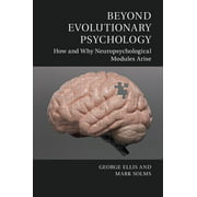 Beyond Evolutionary Psychology : How and Why Neuropsychological Modules Arise
