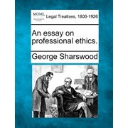 An Essay on Professional Ethics.