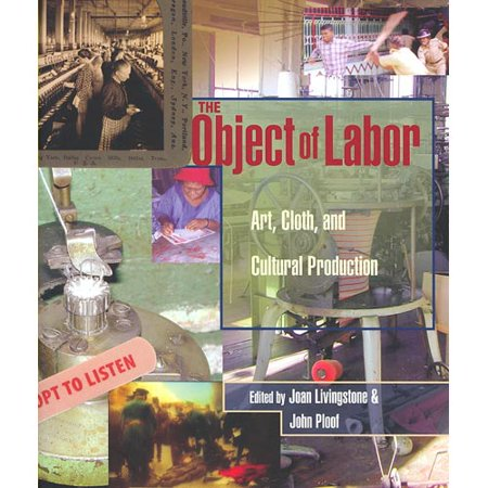 The Object of Labor: Art, Cloth, and Cultural Production by