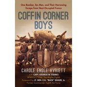 Coffin Corner Boys : One Bomber, Ten Men, and Their Harrowing Escape from Nazi-Occupied France