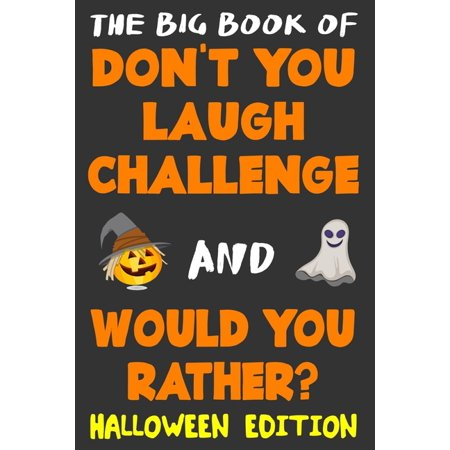 Halloween Work Ideas Games (The Big Book of Don't You Laugh Challenge and Would You Rather? Halloween Edition : The Book of Funny Jokes, Silly Scenarios, Challenging Choices, and Hilarious Situations the Whole Family)