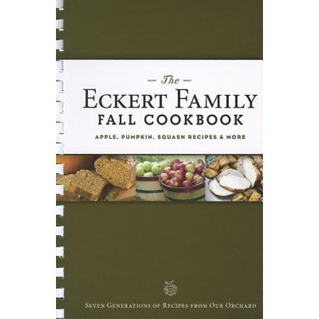 The Eckert Family Fall Cookbook: Apple, Pumpkin, Squash Recipes, &