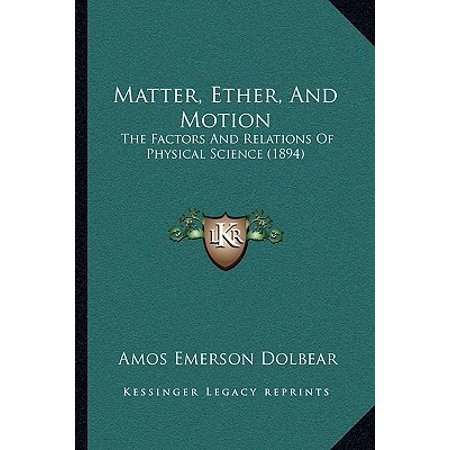 Matter, Ether, and Motion : The Factors and Relations of Physical Science (1894) Physical Science Motion