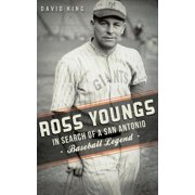 Ross Youngs : In Search of a San Antonio Baseball Legend