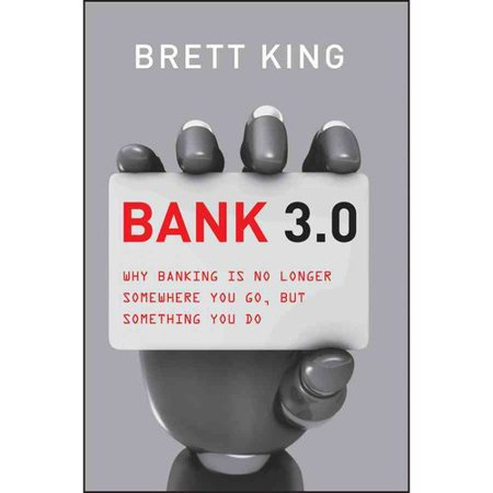 Bank 3 0  Why Banking Is No Longer Somewhere You Go  But Something You Do