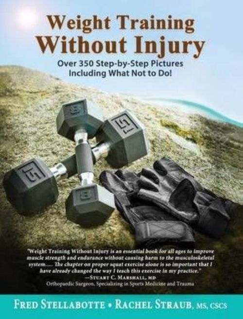 Weight Training Without Injury: Over 350 Step-By-Step Pictures Including What Not to Do! by