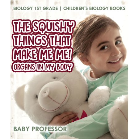 The Squishy Things That Make Me Me! Organs in My Body - Biology 1st Grade | Children's Biology Books - (Anatomy Of The Human Body Organs Female)