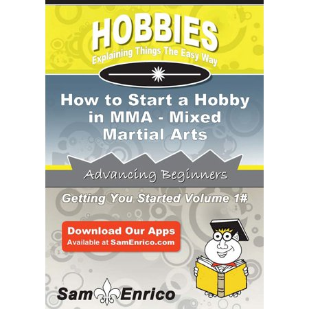 How to Start a Hobby in MMA - Mixed Martial Arts -