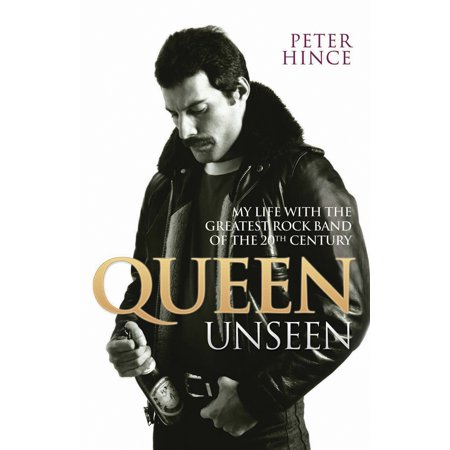 Queen Unseen : My Life with the Greatest Rock Band of the 20th