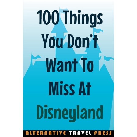 100 Things You Dont Want To Miss At Disneyland  2014