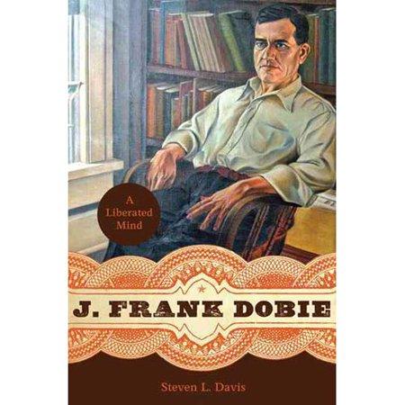 J. Frank Dobie: A Liberated Mind by