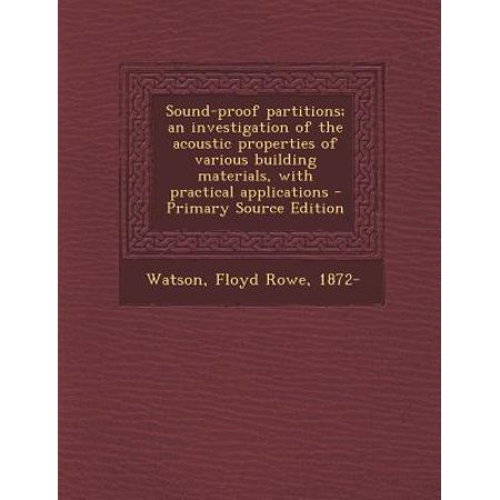 Sound-Proof Partitions; An Investigation of the Acoustic Properties of Various Building Materials, with Practical Applications