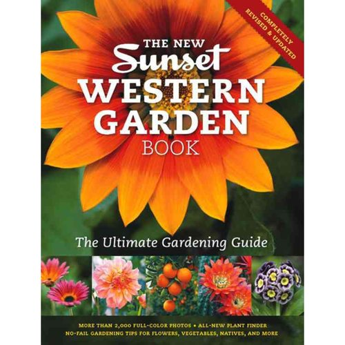 The New Sunset Western Garden Book: The Ultimate Gardening Guide