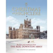 Christmas at Highclere : Recipes and Traditions from The Real Downton Abbey