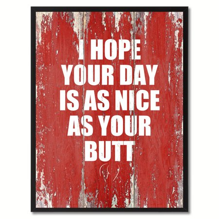 I Hope Your Day Is As Nice As Your Butt Quote Saying Canvas Print Picture Frame Home Decor Wall Art Gift Ideas ()