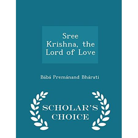 Sree Krishna, the Lord of Love - Scholar's Choice Edition